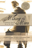 Milking the Moon: A Southerner's Story of Life on the Planet