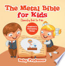 The Metal Bible for Kids : Chemistry Book for Kids   Children's Chemistry Books