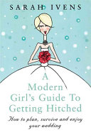 A Modern Girl s Guide to Getting Hitched