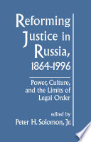 Reforming Justice In Russia 1864 1994 Power Culture And The Limits Of Legal Order