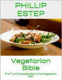 Vegetarian Bible  The Truth Exposed About the Vegetarian Diet