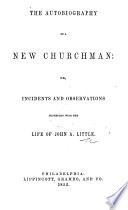 The Autobiography of a New Churchman: Or, Incidents and Observations Connected with the Life of J. A. L.