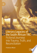 Literary Legacies Of The South African Trc