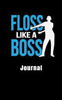 Floss Like a Boss Journal  Write Down Notes and Memories in This Floss Like a Boss Journal