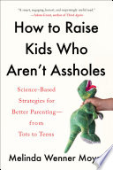 How to Raise Kids Who Aren t Assholes Book