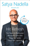 Hit Refresh  The Quest to Rediscover Microsoft   s Soul and Imagine a Better Future for Everyone