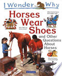 I Wonder Why Horses Wear Shoes  : And Other Questions About Horses
