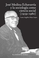 José Medina Echavarría y la sociología como ciencia social concreta (1939-1980