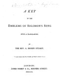 A Key to the Emblems of Solomon's Song, with a translation. By the Rev. A. Moody Stuart. [Extracted from the second edition of