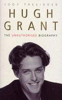 Hugh Grant: The Unauthorised Biography