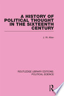 A History of Political Thought in the 16th Century  Routledge Library Editions  Political Science Volume 16