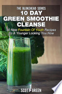 10 Day Green Smoothie Cleanse 50 New Fountain Of Youth Recipes To A Younger Looking You Now