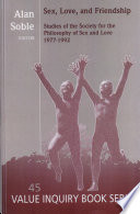 """""""Sex, Love, and Friendship: Studies of the Society for the Philosophy of Sex and Love, 1977-1992"""" by Alan Soble, Society for the Philosophy of Sex and Love"""