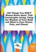 100 Things You Don t Wanna Know about Full Catastrophe Living