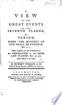 A view of the great events of the Seventh Plague  or period when the mystery of God shall be finish d  Rev  x  7  etc Book