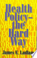 Health Policy   the Hard Way