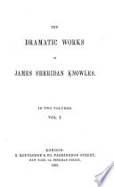 Dramatic Works: Caius Gracchus. Virginius. William Tell. Alfred the Great; or, The patriot king. The hunchback. The wife; a tale of Mantua. The beggar of Bethnal Green. The daughter