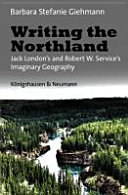 Writing the Northland: Jack London's and Robert W. Service's ...