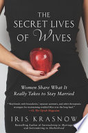 The Secret Lives of Wives  : Women Share What It Really Takes to Stay Married