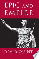 """""""Epic and Empire: Politics and Generic Form from Virgil to Milton"""" by David Quint, Professor David Quint, James Chandler, Lionel Gossman"""