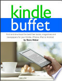 """""""Kindle Buffet: Find and download the best free books,magazines and newspapers for your Kindle, iPhone, iPad or Android"""" by Steve Weber"""