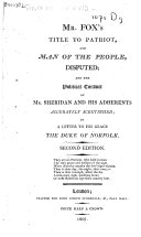 Mr  Fox s Title to Patriot  and Man of the People  Disputed  and the Political Conduct of Mr  Sheridan and His Adherents Accurately Scrutinised  in a Letter to His Grace the Duke of Norfolk