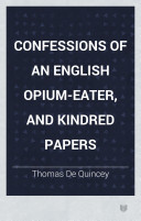 Confessions of an English Opium-eater, and Kindred Papers