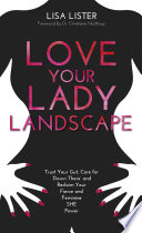 """Love Your Lady Landscape: Trust Your Gut, Care for 'Down There' and Reclaim Your Fierce and Feminine SHE-Power"" by Lisa Lister"