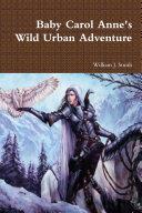 Baby Carol Anne s Wild Urban Adventure