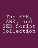 The Ksh, Awk, and Sed Script Collection