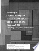 Planning for Creative Change in Mental Health Services  Use of program evaluation