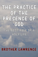 The Practice of the Presence of God: The Best Rule of a Holy Life