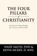 The Four Pillars Of Christianity Essential Knowledge For Every Christian