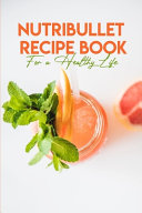 Nutribullet Recipe Book For A Healthy Life