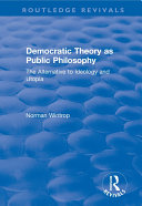 Democratic Theory as Public Philosophy: The Alternative to Ideology and Utopia Pdf/ePub eBook