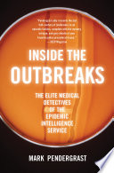 """Inside the Outbreaks: The Elite Medical Detectives of the Epidemic Intelligence Service"" by Mark Pendergrast"