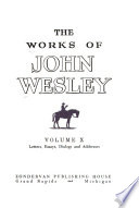 The Works of John Wesley: Letters, Essays, Dialogs and Addresses