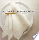 """""""The French Laundry Cookbook"""" by Susie Heller, Thomas Keller, Deborah Jones"""