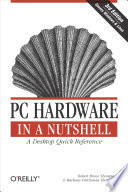 """PC Hardware in a Nutshell: A Desktop Quick Reference"" by Robert Bruce Thompson, Barbara Fritchman Thompson"
