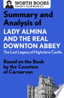 Summary and Analysis of Lady Almina and the Real Downton Abbey  The Lost Legacy of Highclere Castle