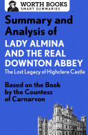 Summary and Analysis of Lady Almina and the Real Downton Abbey: The Lost Legacy of Highclere Castle