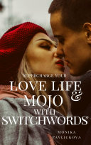 Supercharge Your Love Life & Mojo with Switchwords!: Become Love Magnet with Switchwords!