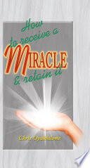 How To Recieve A Miracle And Retain It