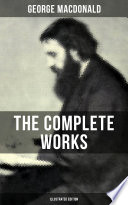 Read Online The Complete Works of George MacDonald (Illustrated Edition) Epub