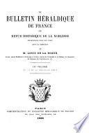 Le Bulletin héraldique de France; ou, Revue historique de la noblesse ...