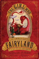 The Girl Who Circumnavigated Fairyland in a Ship of Her Own Making Book