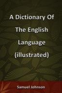 A Dictionary Of The English Language (illustrated) [Pdf/ePub] eBook