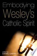Embodying Wesley   s Catholic Spirit Book