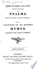 Three hundred and fifty portions of the book of Psalms : selected from various versions, with a collection of six hundred hymns adapted for public worship