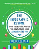 The Infographic Resume  How to Create a Visual Portfolio that Showcases Your Skills and Lands the Job Book